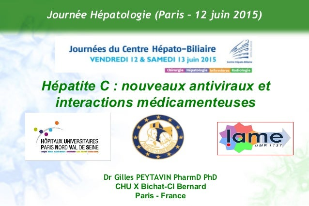 Dr Gilles PEYTAVIN PharmD PhD CHU X Bichat-Cl Bernard Paris - France Journée Hépatologie (Paris – 12 juin 2015) Hépatite C...