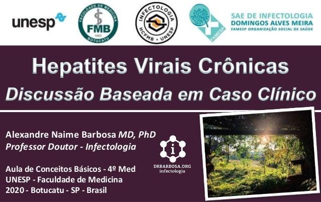 Alexandre Naime Barbosa MD, PhD Professor Doutor - Infectologia Aula de Conceitos Básicos - 4º Med UNESP - Faculdade de Me...