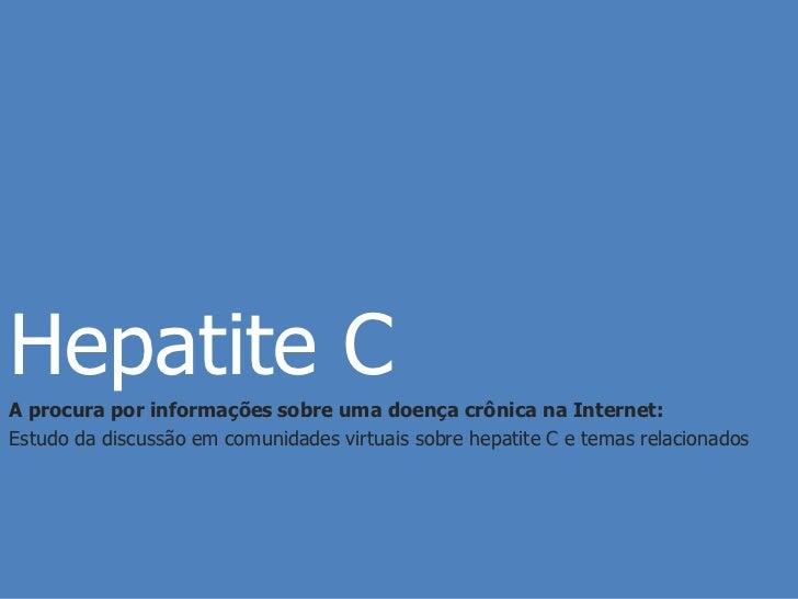 Hepatite CA procura por informações sobre uma doença crônica na Internet:Estudo da discussão em comunidades virtuais sobre...