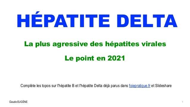 Claude EUGÈNE HÉPATITE DELTA La plus agressive des hépatites virales   Le point en 2021   1 Complète les topos sur l'hépat...