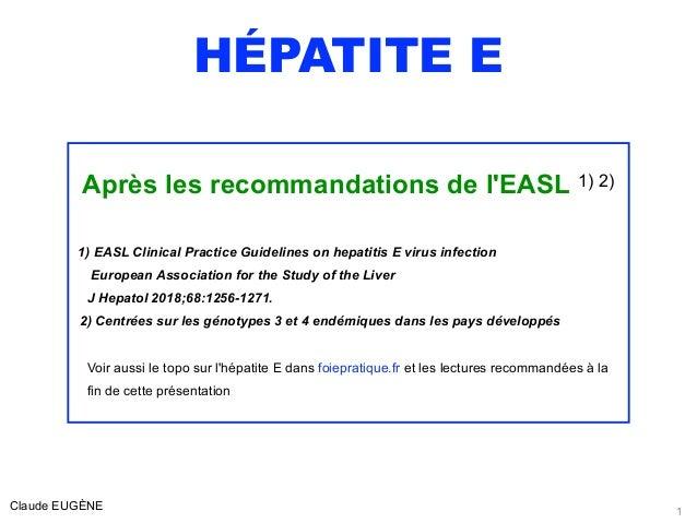 HÉPATITE E Après les recommandations de l'EASL 1) 2) 1) EASL Clinical Practice Guidelines on hepatitis E virus infection E...