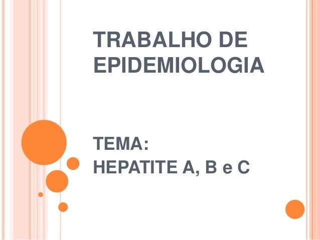 TRABALHO DE EPIDEMIOLOGIA TEMA: HEPATITE A, B e C