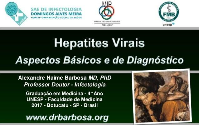 Alexandre Naime Barbosa MD, PhD Professor Doutor - Infectologia Graduação em Medicina - 4° Ano UNESP - Faculdade de Medici...