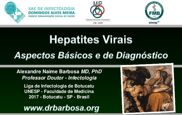 Alexandre Naime Barbosa MD, PhD Professor Doutor - Infectologia Liga de Infectologia de Botucatu UNESP - Faculdade de Medi...