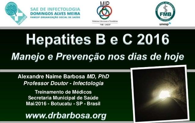 Alexandre Naime Barbosa MD, PhD Professor Doutor - Infectologia Treinamento de Médicos Secretaria Municipal de Saúde Mai/2...