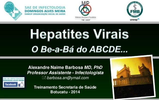Alexandre Naime Barbosa MD, PhD  Professor Assistente - Infectologista  barbosa.an@ymail.com  Treinamento Secretaria de S...