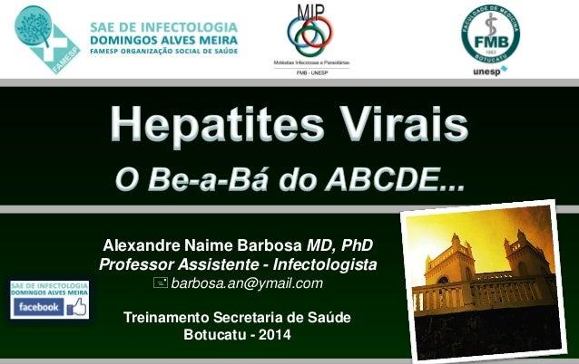 Alexandre Naime Barbosa MD, PhD Professor Assistente - Infectologista barbosa.an@ymail.com Treinamento Secretaria de Saúd...