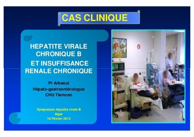 CAS CLINIQUE HEPATITE VIRALE  CHRONIQUE B ET INSUFFISANCERENALE CHRONIQUE        Pr Arbaoui Hépato-gastroentérologue      ...