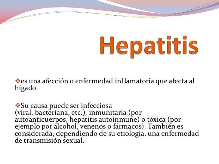 Hepatitis <br /><ul><li>es una afección o enfermedad inflamatoria que afecta al hígado.
