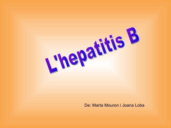 L'hepatitis B De: Marta Mouron i Joana Loba