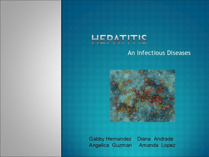 An Infectious Diseases Gabby Hernandez  Diana  Andrade  Angelica  Guzman  Amanda  Lopez