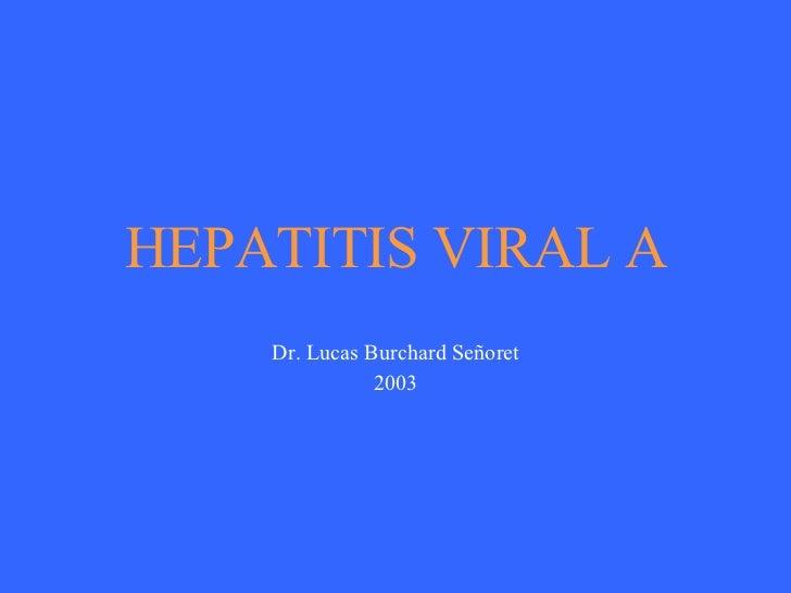 HEPATITIS VIRAL A Dr. Lucas Burchard Señoret 2003