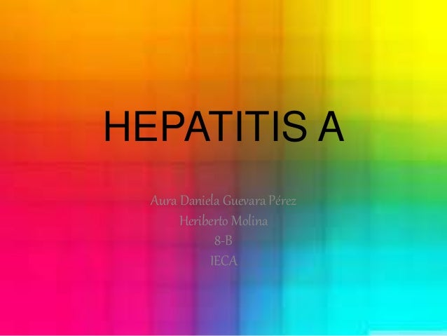 HEPATITIS A  Aura Daniela Guevara Pérez  Heriberto Molina  8-B  IECA