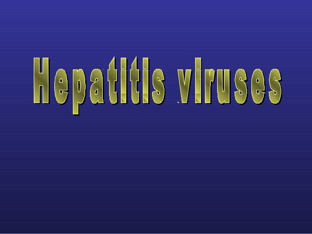  Viral hepatitis is a systemic disease primarily  involving the liver.Hepatotropic viruses : liver is the target organ an...