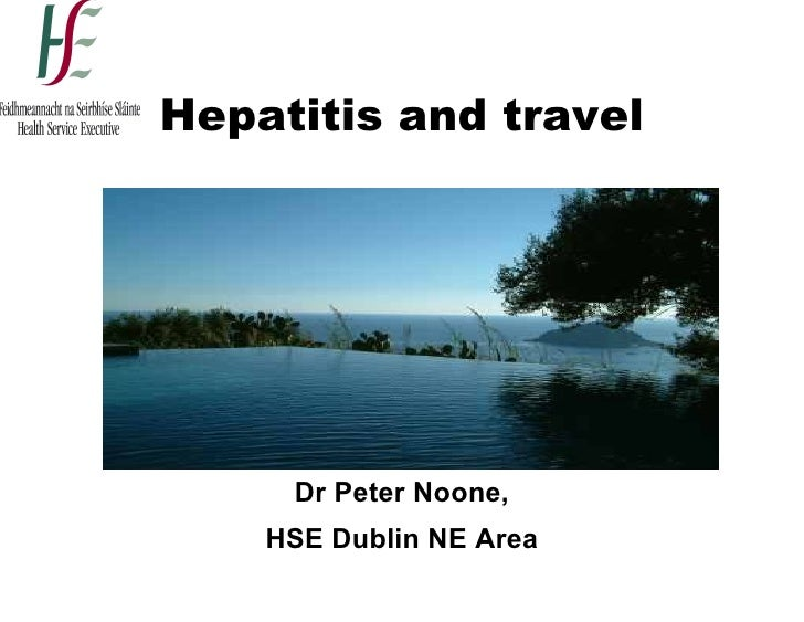 Hepatitis and travel     Dr Peter Noone,    HSE Dublin NE Area