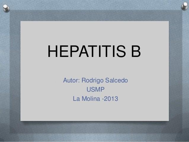 HEPATITIS BAutor: Rodrigo SalcedoUSMPLa Molina -2013