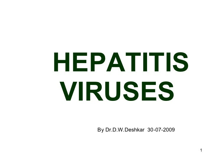 HEPATITIS VIRUSES  By Dr.D.W.Deshkar  30-07-2009