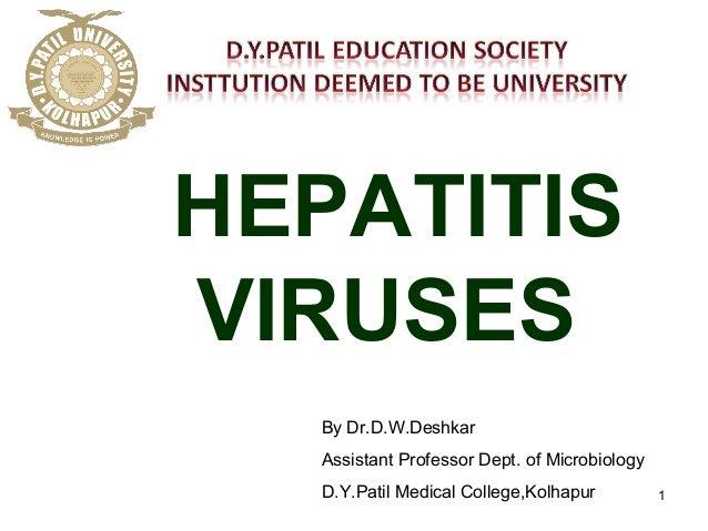 1 HEPATITIS VIRUSES By Dr.D.W.Deshkar Assistant Professor Dept. of Microbiology D.Y.Patil Medical College,Kolhapur