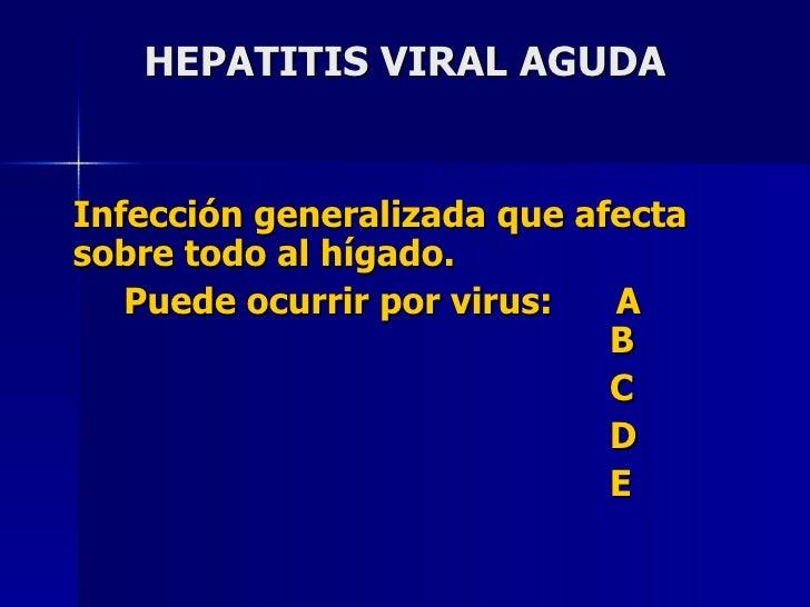 HEPATITIS VIRAL AGUDA <ul><li>Infección generalizada que afecta sobre todo al hígado. </li></ul><ul><li>Puede ocurrir por ...