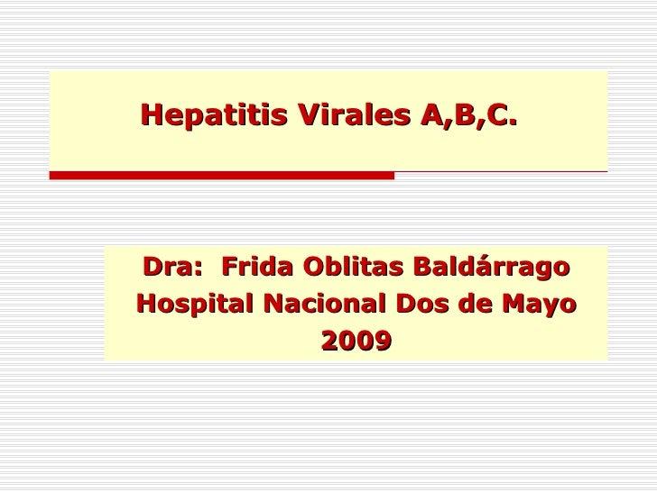 Hepatitis Virales A,B,C.   Dra:  Frida Oblitas Baldárrago Hospital Nacional Dos de Mayo 2009