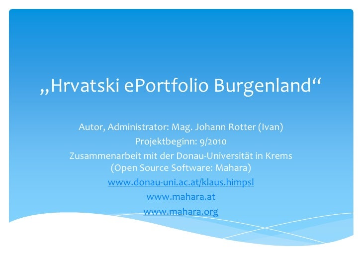 """Hrvatski ePortfolio Burgenland""     Autor, Administrator: Mag. Johann Rotter (Ivan)                 Projektbeginn: 9/2010..."