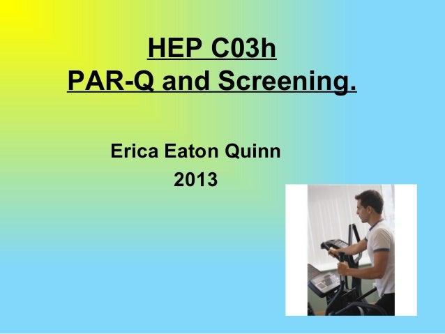 HEP C03h PAR-Q and Screening. Erica Eaton Quinn 2013