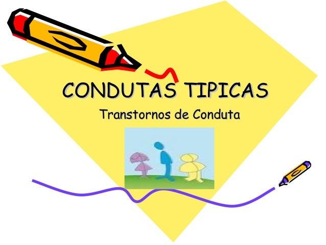 CONDUTAS TIPICASCONDUTAS TIPICASTranstornos de CondutaTranstornos de Conduta