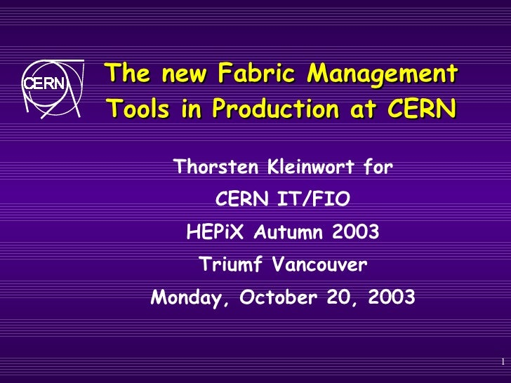 The new Fabric Management Tools in Production at CERN Thorsten Kleinwort for CERN IT/FIO HEPiX Autumn 2003 Triumf Vancouve...