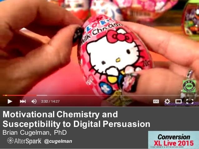 @cugelman Motivational Chemistry and Susceptibility to Digital Persuasion Brian Cugelman, PhD