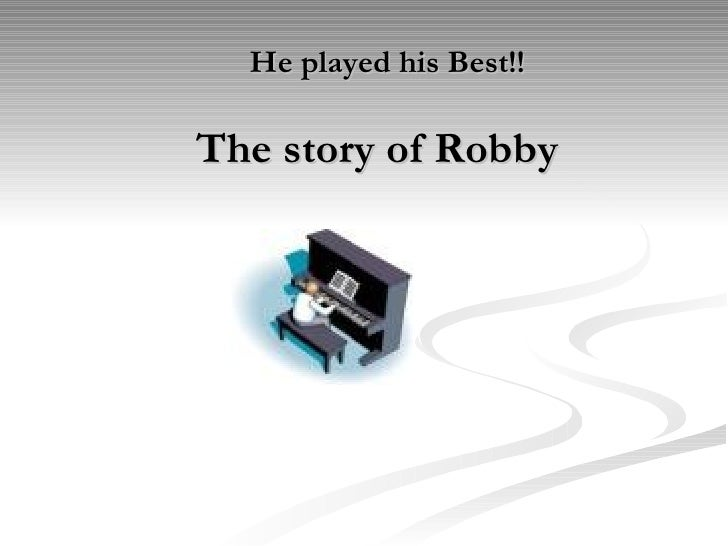 He played his Best!!   The story of Robby