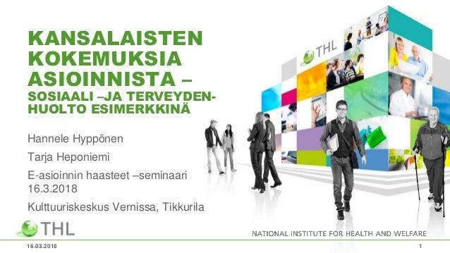 KANSALAISTEN KOKEMUKSIA ASIOINNISTA – SOSIAALI –JA TERVEYDEN- HUOLTO ESIMERKKINÄ Hannele Hyppönen Tarja Heponiemi E-asioin...