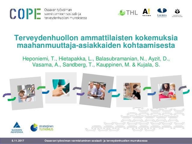 8.11.2017 Terveydenhuollon ammattilaisten kokemuksia maahanmuuttaja-asiakkaiden kohtaamisesta Heponiemi, T., Hietapakka, L...