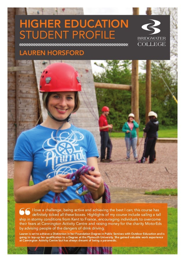HIGHER EDUCATION STUDENT PROFILE I love a challenge, being active and achieving the best I can; this course has definitely...