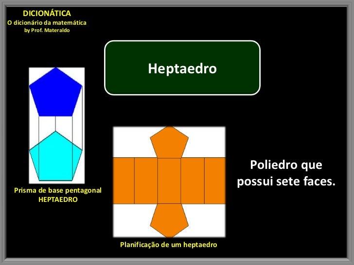 DICIONÁTICAO dicionário da matemática     by Prof. Materaldo                                     Heptaedro                ...