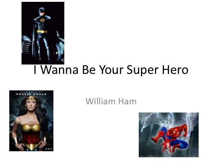 I Wanna Be Your Super Hero<br />William Ham<br />