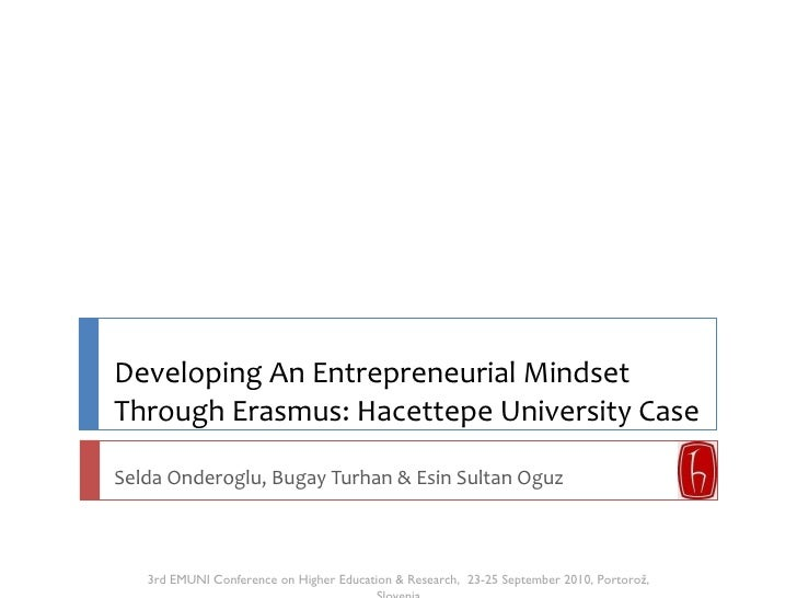Developing An Entrepreneurial Mindset Through Erasmus: Hacettepe University Case  Selda Onderoglu, Bugay Turhan & Esin Sul...