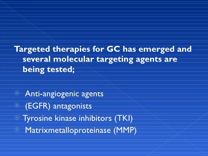 <ul><li>Targeted therapies for GC has emerged and several molecular targeting agents are being tested; </li></ul><ul><li>A...