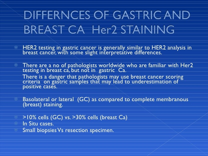 <ul><li>HER2 testing in gastric cancer is generally similar to HER2 analysis in breast cancer, with some slight interpreta...