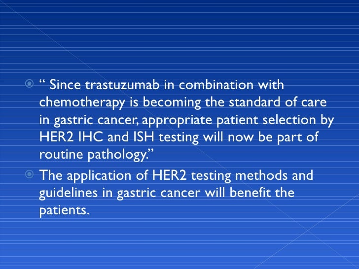 """<ul><li>""""  Since trastuzumab in combination with chemotherapy is becoming the standard of care in gastric cancer, appropri..."""
