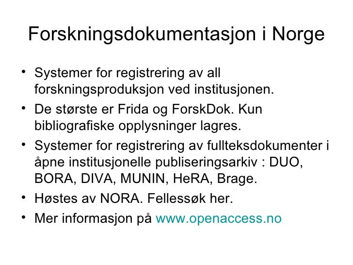 Forskningsdokumentasjon i Norge <ul><li>Systemer for registrering av all forskningsproduksjon ved institusjonen.  </li></u...