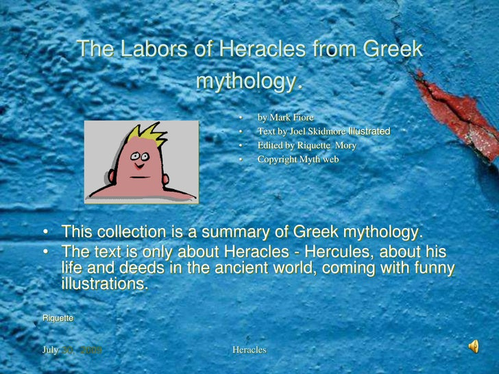 July 30, 2009 <br />Heracles<br />The Labors of Heracles from Greek mythology. <br />by Mark Fiore <br />Text by Joel Skid...