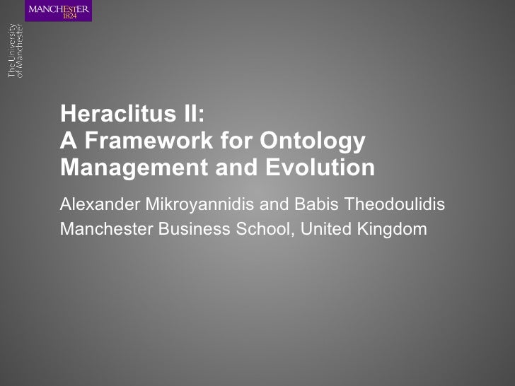Heraclitus II: A Framework for Ontology Management and Evolution Alexander Mikroyannidis and Babis Theodoulidis Manchester...
