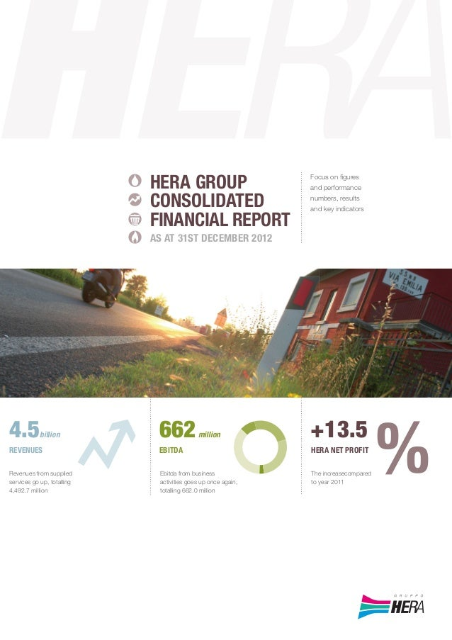 Focus on figures and performance numbers, results and key indicators HERA GROUP CONSOLIDATED FINANCIAL REPORT AS AT 31ST DE...