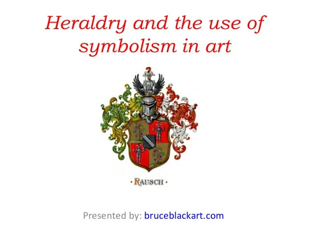 Heraldry and the use of   symbolism in art    Presented by: bruceblackart.com