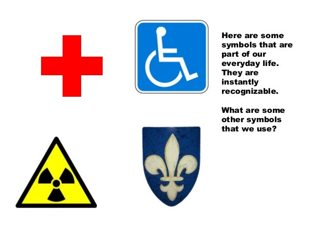 Here are somesymbols that arepart of oureveryday life.They areinstantlyrecognizable.What are someother symbolsthat we use?