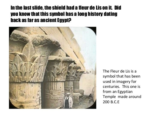 In the last slide, the shield had a fleur de Lis on it. Didyou know that this symbol has a long history datingback as far ...