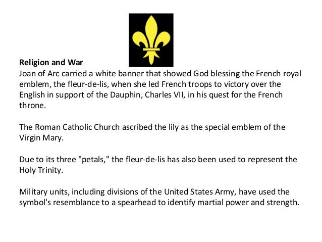 Religion and WarJoan of Arc carried a white banner that showed God blessing the French royalemblem, the fleur-de-lis, when...