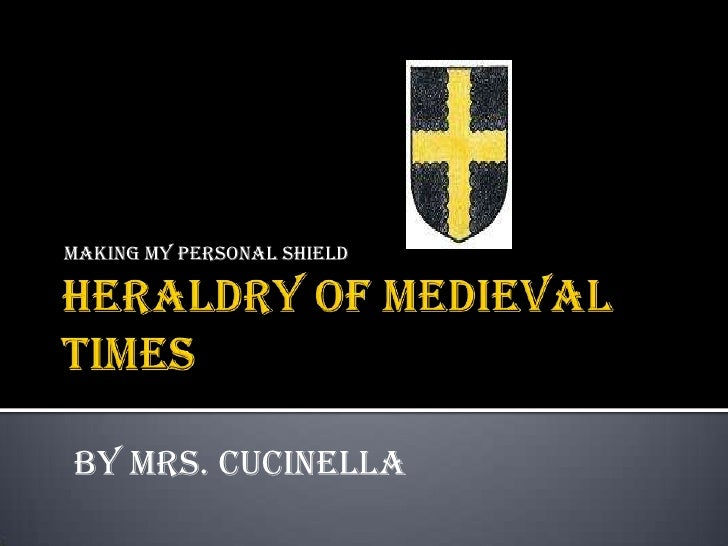 Heraldry of Medieval Times<br />Making My Personal Shield<br />By Mrs. Cucinella<br />