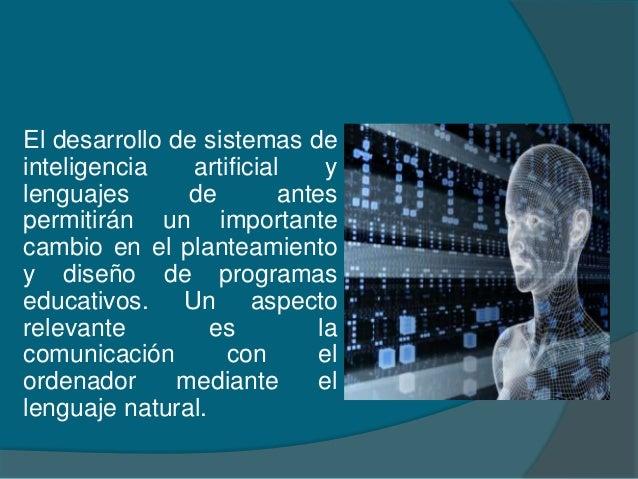 El desarrollo de sistemas de inteligencia artificial y lenguajes de antes permitirán un importante cambio en el planteamie...