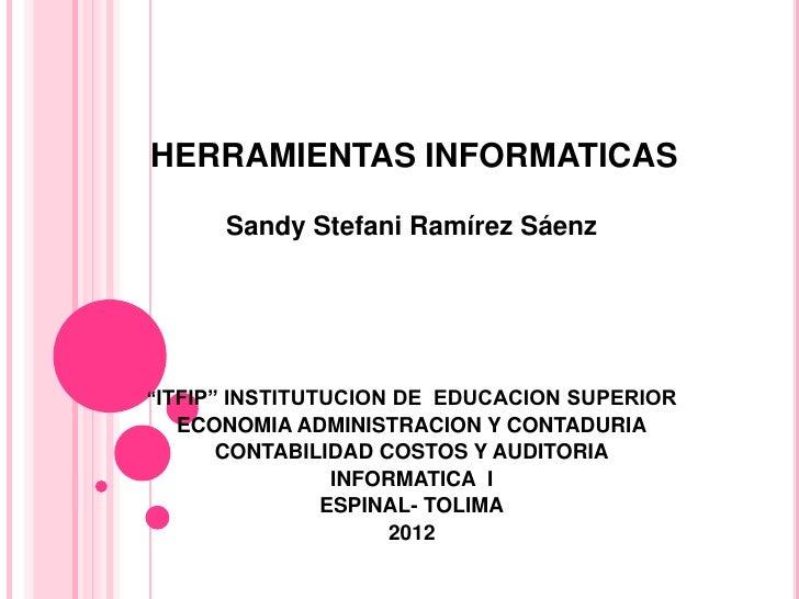 """HERRAMIENTAS INFORMATICAS      Sandy Stefani Ramírez Sáenz""""ITFIP"""" INSTITUTUCION DE EDUCACION SUPERIOR  ECONOMIA ADMINISTRA..."""